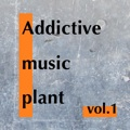 【単品】Addictive Music Plant Vol.1 #01【10:26】